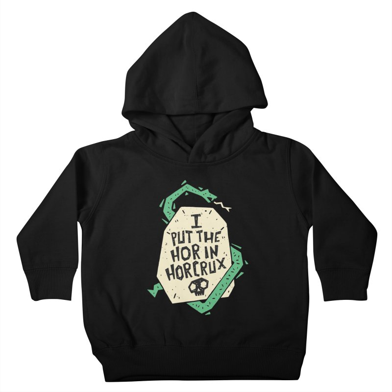 I Put The Hor In Horcrux Kids Toddler Pullover Hoody by Rupertbeard