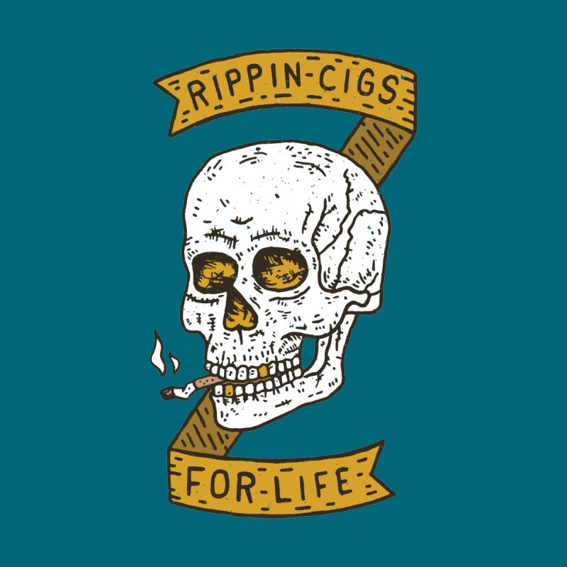 Rippin Cigs For Life by Rupertbeard