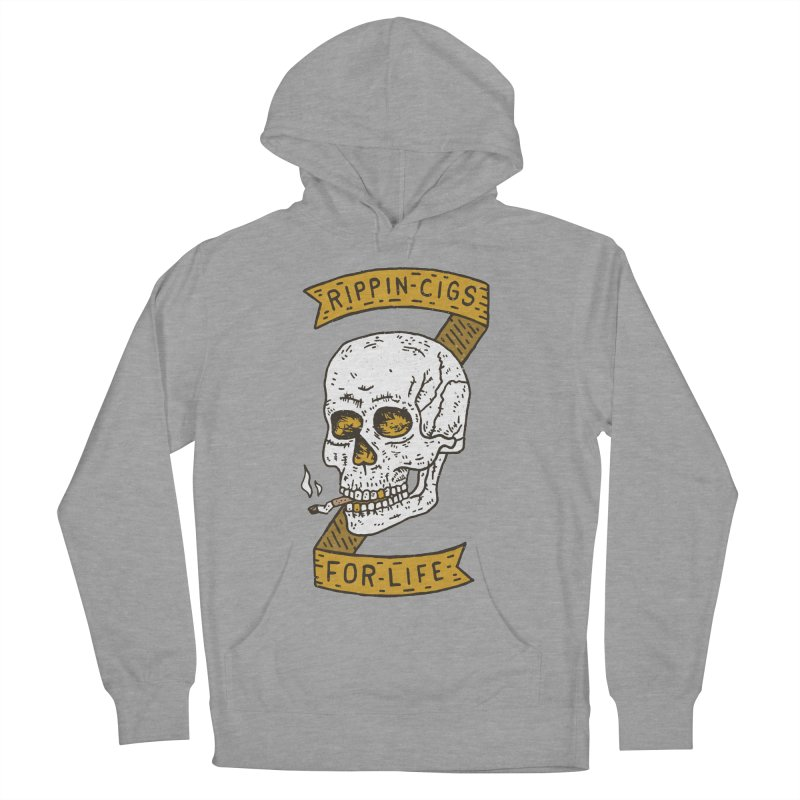 Rippin Cigs For Life Women's Pullover Hoody by Rupertbeard