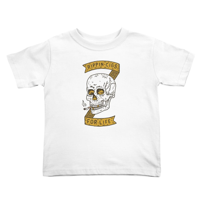 Rippin Cigs For Life Kids Toddler T-Shirt by Rupertbeard
