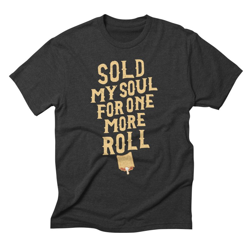 Sold My Soul For One More Roll Men's Triblend T-Shirt by Rupertbeard