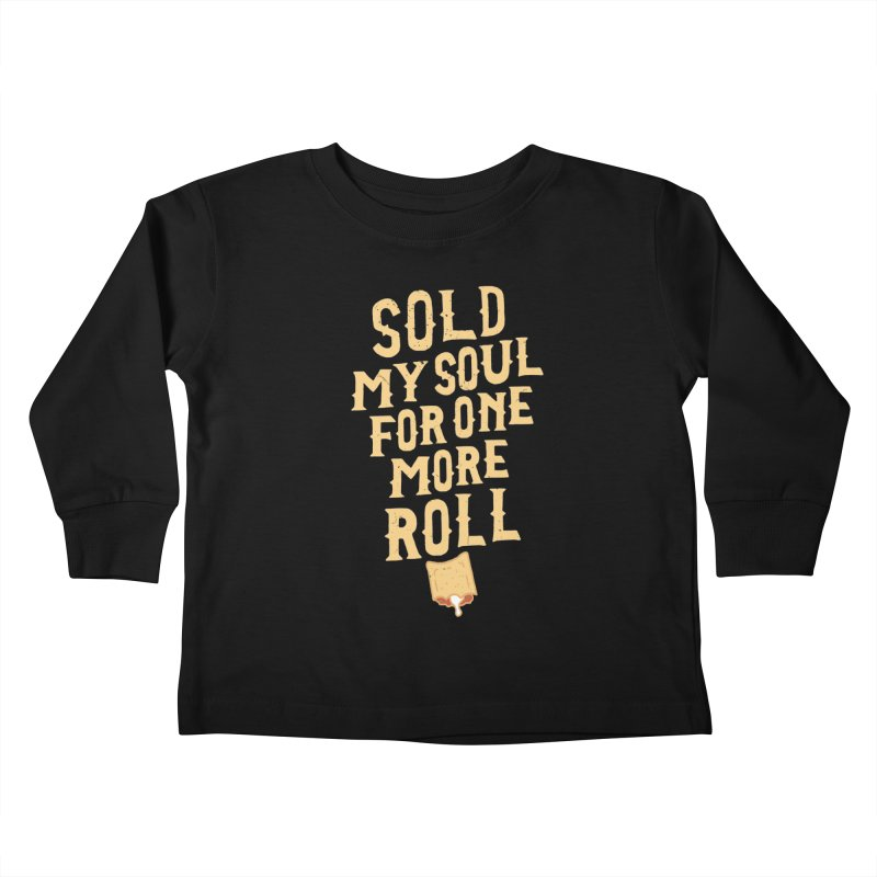 Sold My Soul For One More Roll Kids Toddler Longsleeve T-Shirt by Rupertbeard