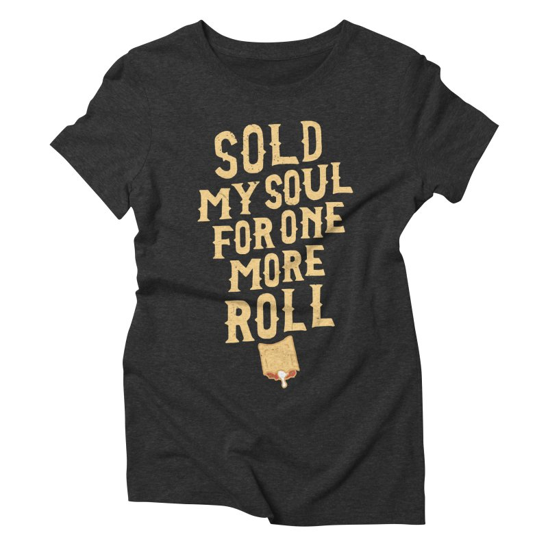 Sold My Soul For One More Roll Women's Triblend T-Shirt by Rupertbeard
