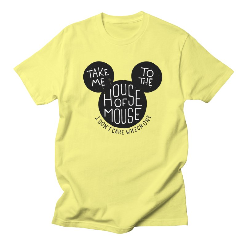 Take Me To The House Of Mouse Women's Unisex T-Shirt by Rupertbeard