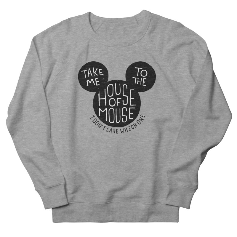 Take Me To The House Of Mouse Women's French Terry Sweatshirt by Rupertbeard