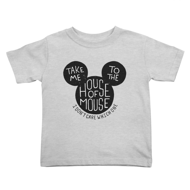 Take Me To The House Of Mouse Kids Toddler T-Shirt by Rupertbeard