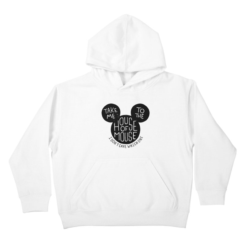 Take Me To The House Of Mouse Kids Pullover Hoody by Rupertbeard
