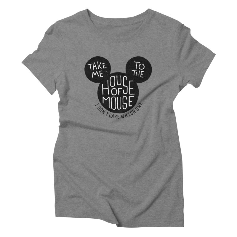 Take Me To The House Of Mouse Women's Triblend T-Shirt by Rupertbeard