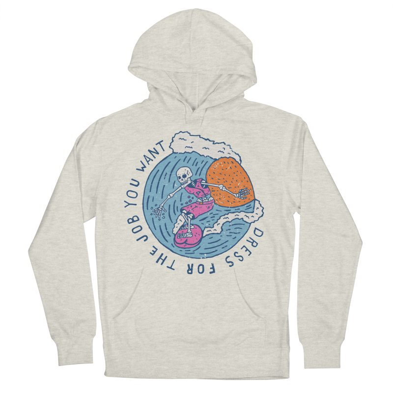 Also Dress For The Job You Want Women's French Terry Pullover Hoody by Rupertbeard