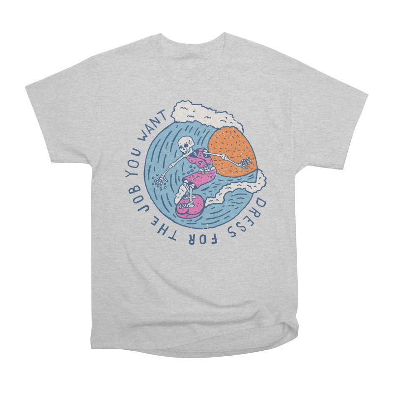 Also Dress For The Job You Want Women's Heavyweight Unisex T-Shirt by Rupertbeard