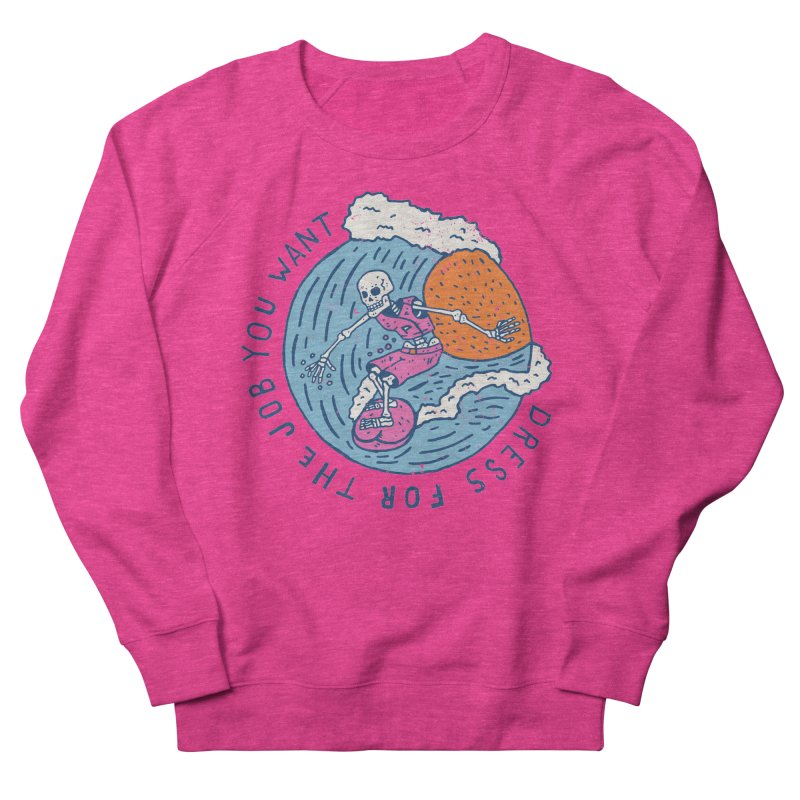 Also Dress For The Job You Want Women's French Terry Sweatshirt by Rupertbeard