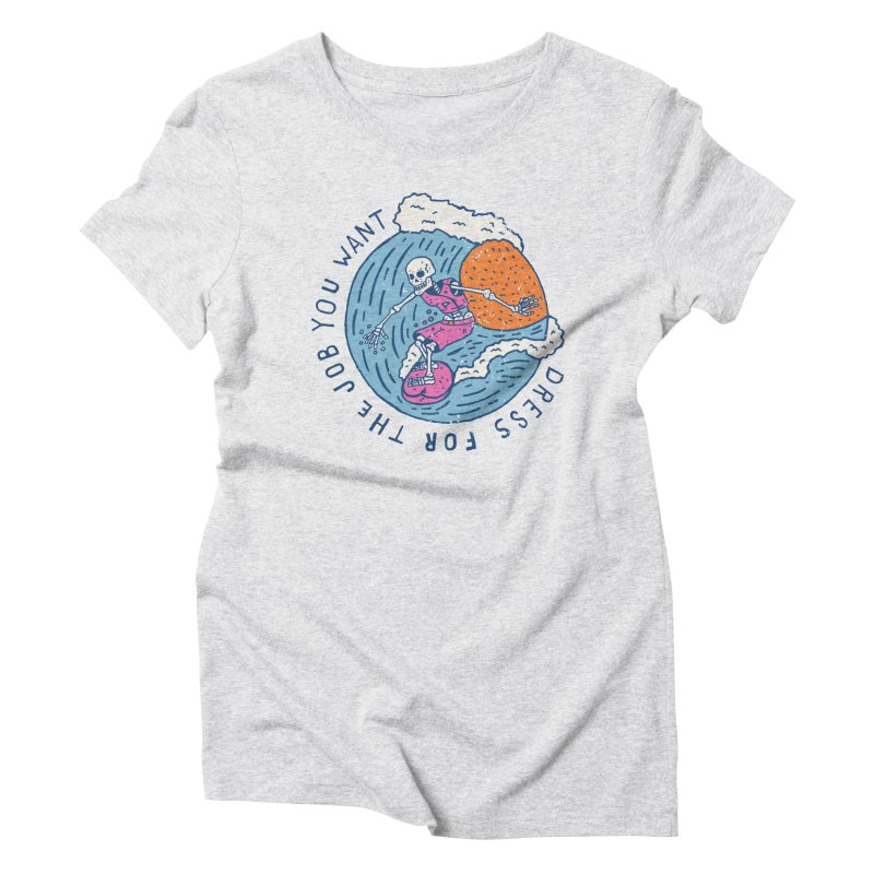 Also Dress For The Job You Want Women's Triblend T-Shirt by Rupertbeard
