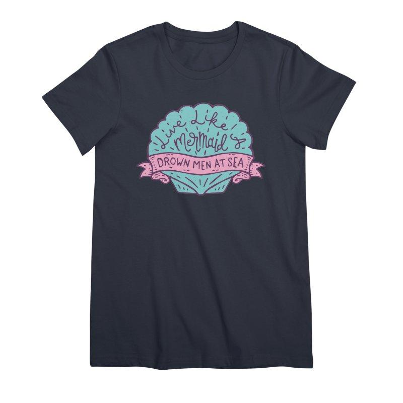 Live Like A Mermaid Women's Premium T-Shirt by Rupertbeard