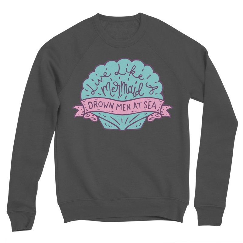 Live Like A Mermaid Men's Sponge Fleece Sweatshirt by Rupertbeard