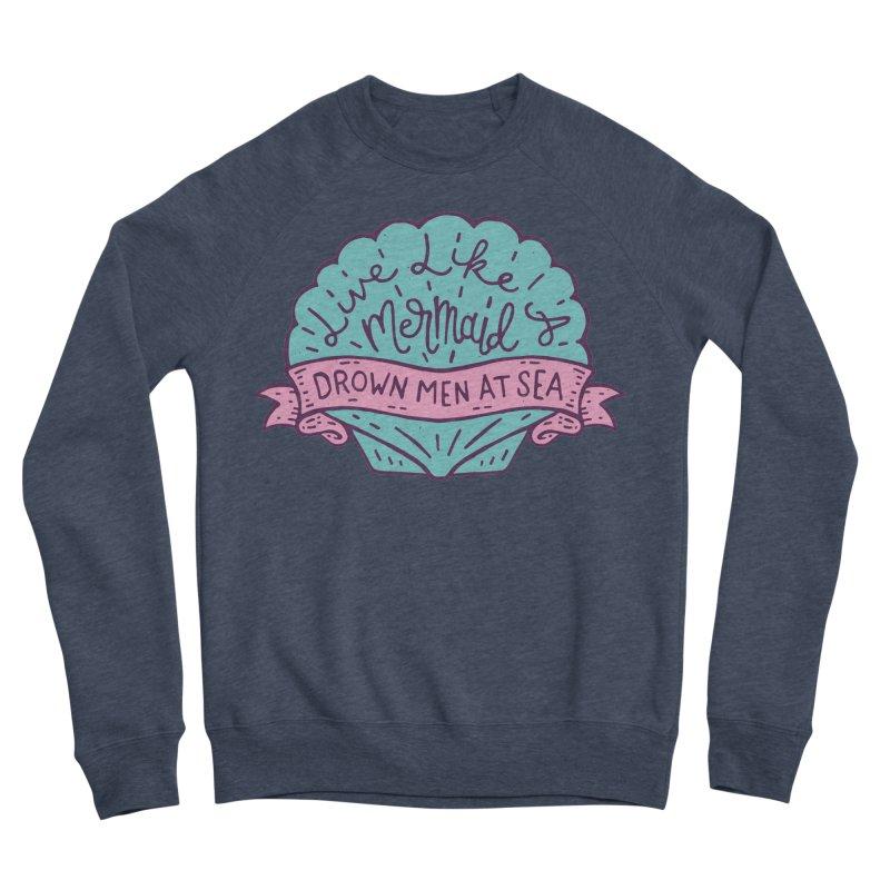 Live Like A Mermaid Men's Sweatshirt by Rupertbeard