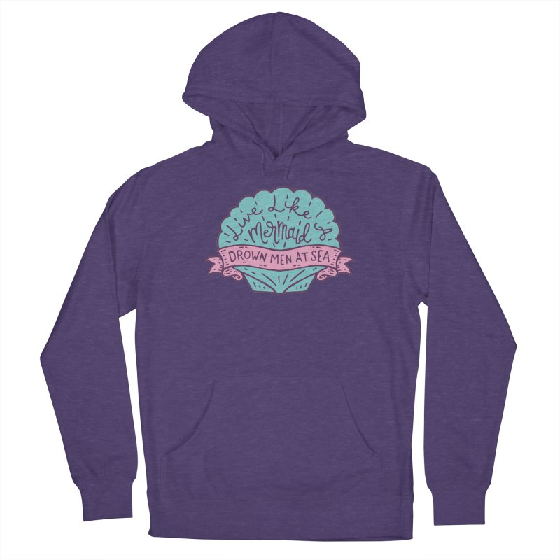 Live Like A Mermaid Women's French Terry Pullover Hoody by Rupertbeard