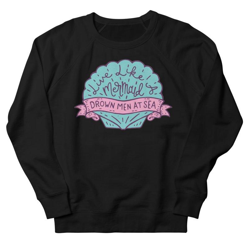 Live Like A Mermaid Women's French Terry Sweatshirt by Rupertbeard