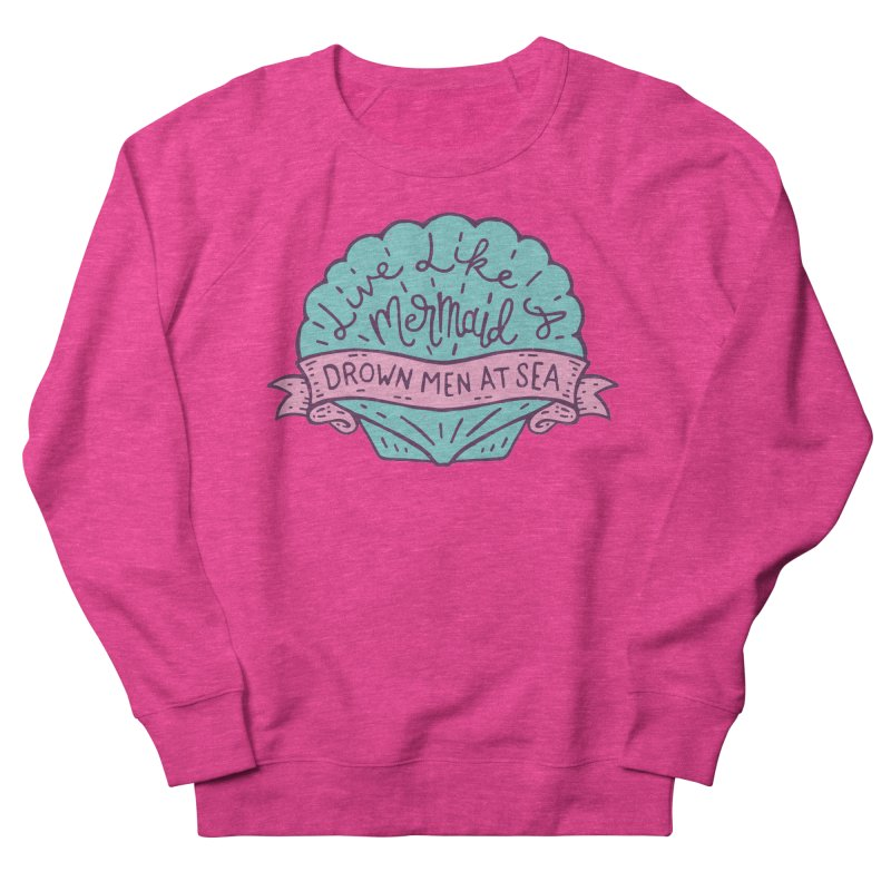 Live Like A Mermaid Men's French Terry Sweatshirt by Rupertbeard