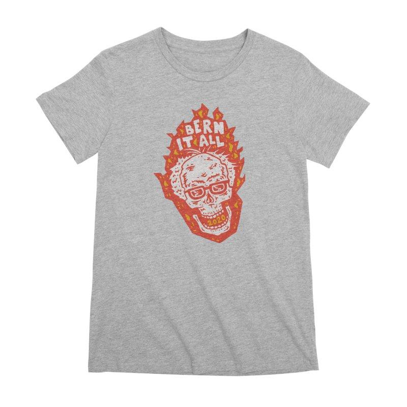 Bern It All Women's Premium T-Shirt by Rupertbeard