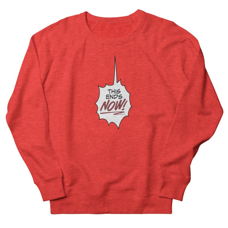 This ends NOW! Women's Sweatshirt by rus wooton