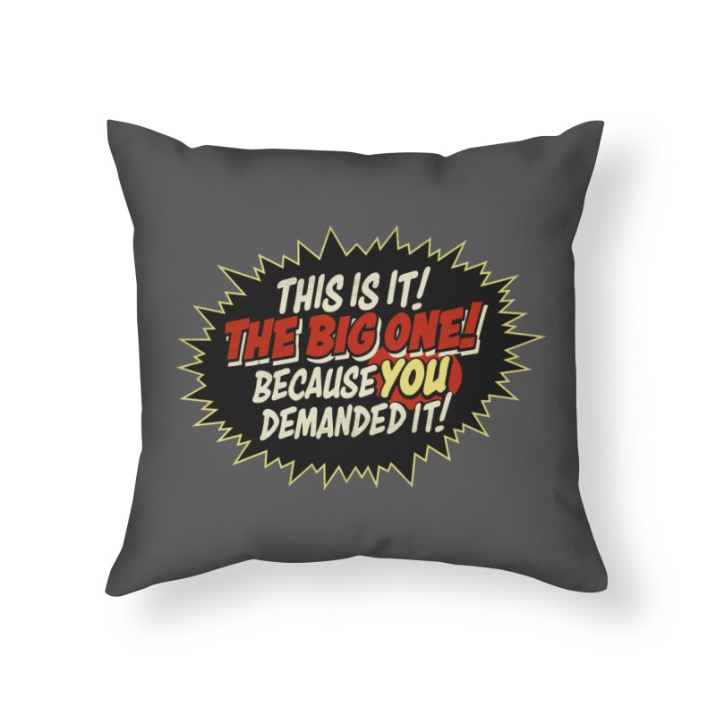 Because YOU demanded it! Home Throw Pillow by rus wooton