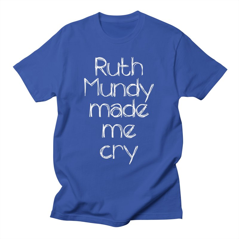 Ruth Mundy Made Me Cry (White text, various colours) Men's T-Shirt by Ruth Mundy