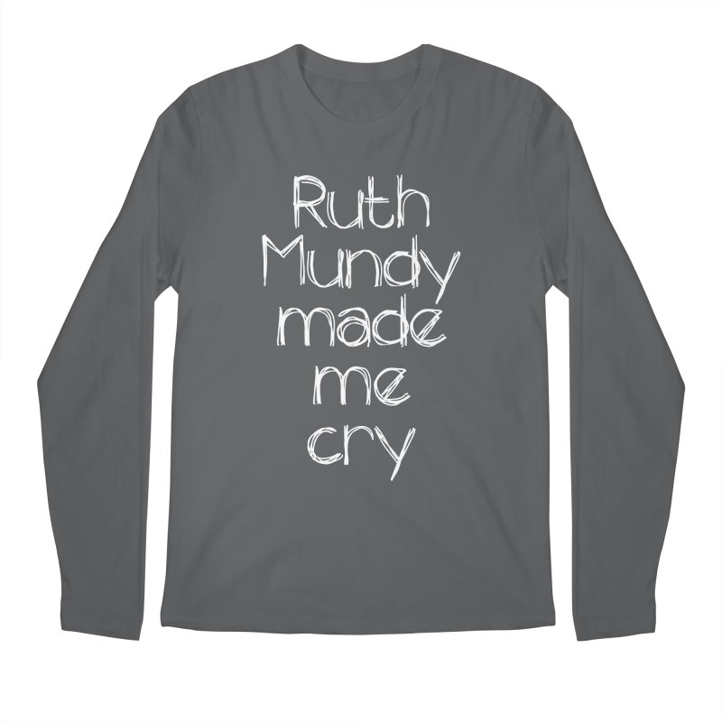Ruth Mundy Made Me Cry (White text, various colours) Men's Longsleeve T-Shirt by Ruth Mundy