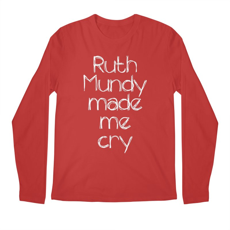 Ruth Mundy Made Me Cry (White text, various colours) Men's Regular Longsleeve T-Shirt by Ruth Mundy