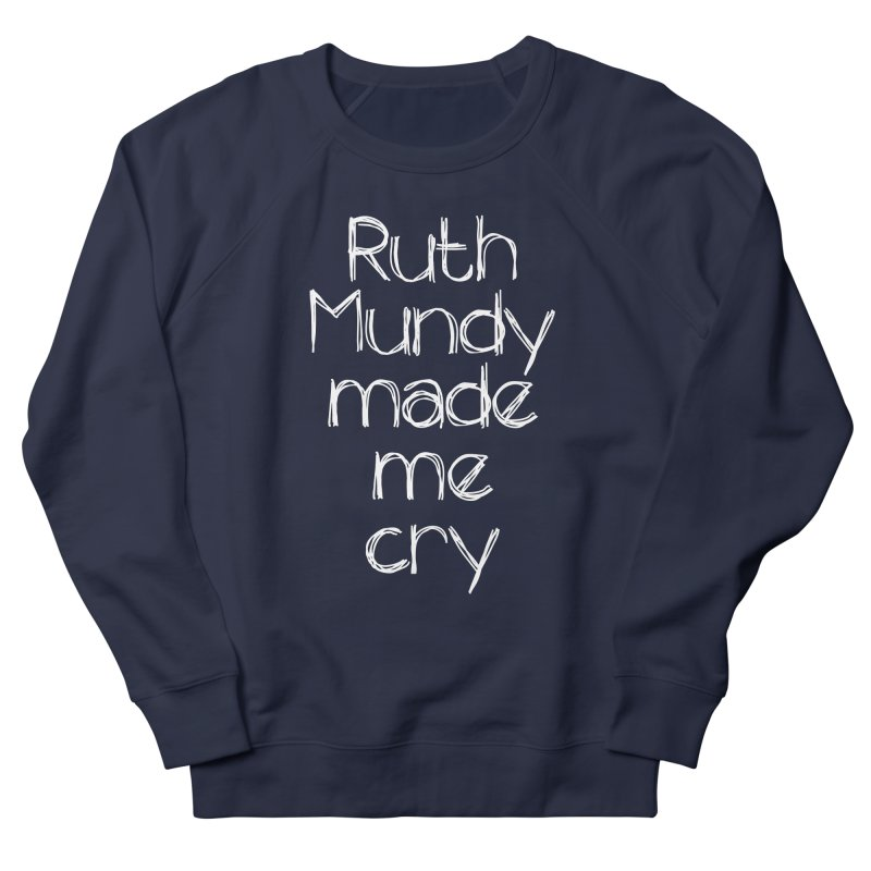 Ruth Mundy Made Me Cry (White text, various colours) Men's French Terry Sweatshirt by Ruth Mundy