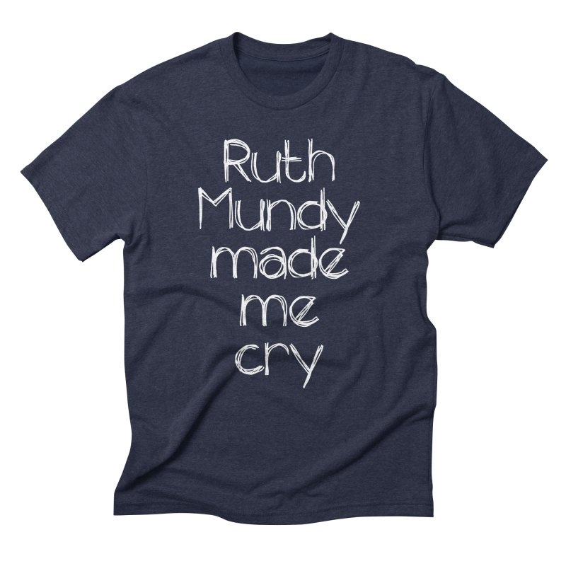 Ruth Mundy Made Me Cry (White text, various colours) Men's Triblend T-Shirt by Ruth Mundy