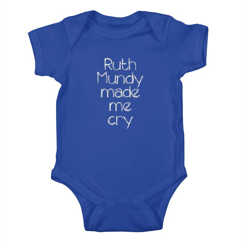 Ruth Mundy Made Me Cry (White text, various colours) Kids Baby Bodysuit by Ruth Mundy