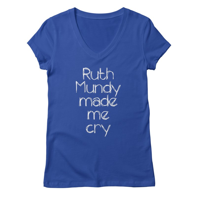 Ruth Mundy Made Me Cry (White text, various colours) Women's V-Neck by Ruth Mundy