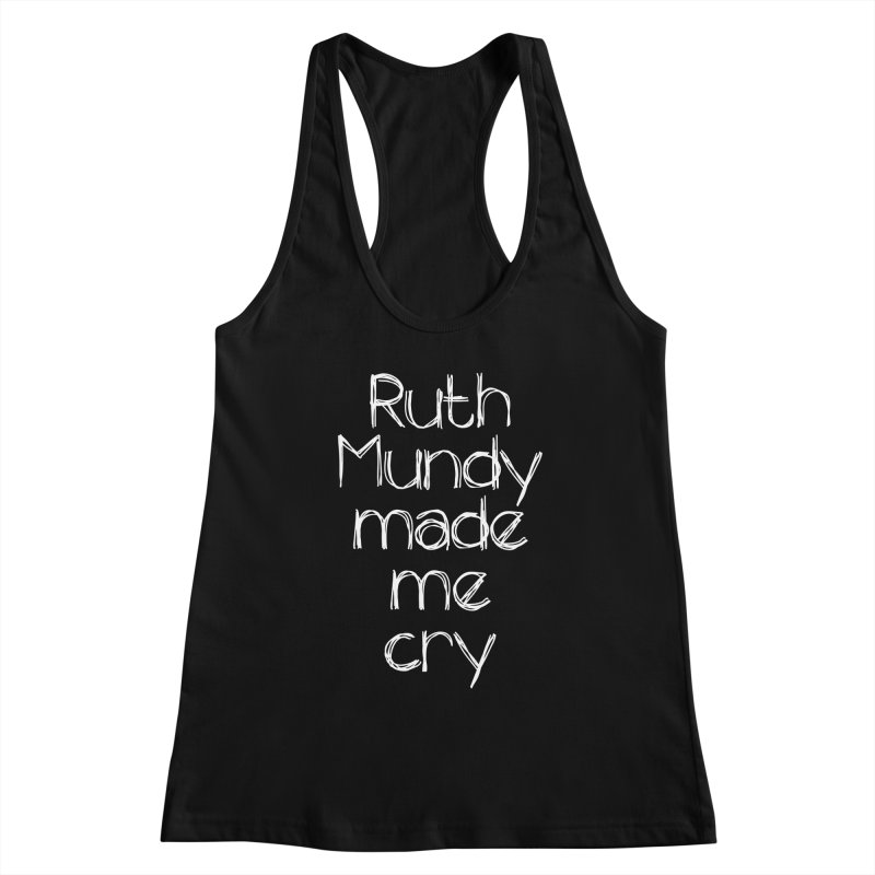 Ruth Mundy Made Me Cry (White text, various colours) Women's Tank by Ruth Mundy