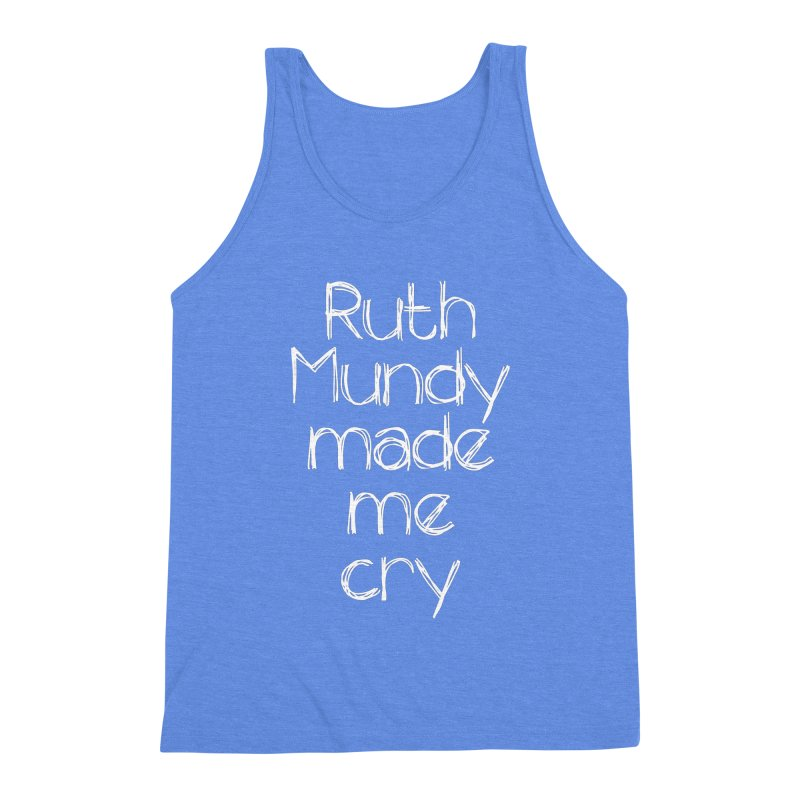 Ruth Mundy Made Me Cry (White text, various colours) Men's Triblend Tank by Ruth Mundy