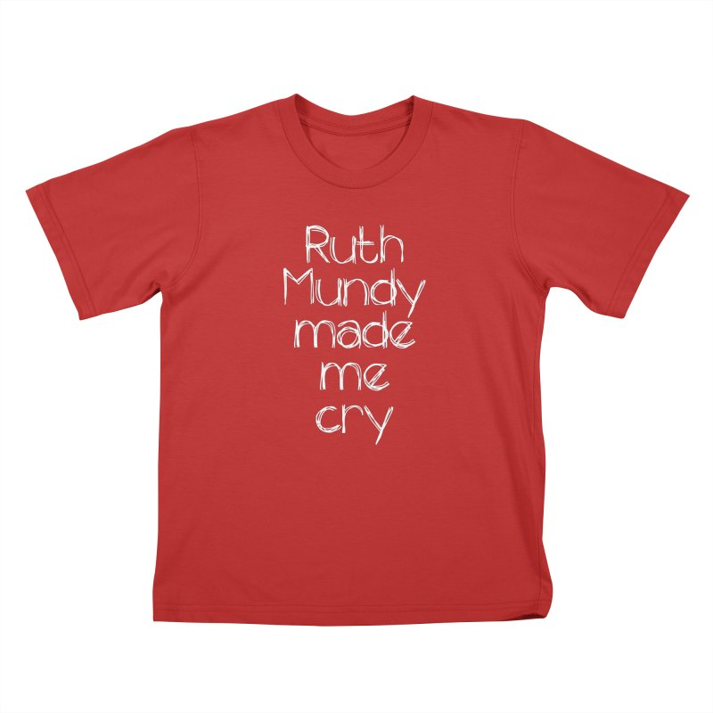 Ruth Mundy Made Me Cry (White text, various colours) Kids T-Shirt by Ruth Mundy