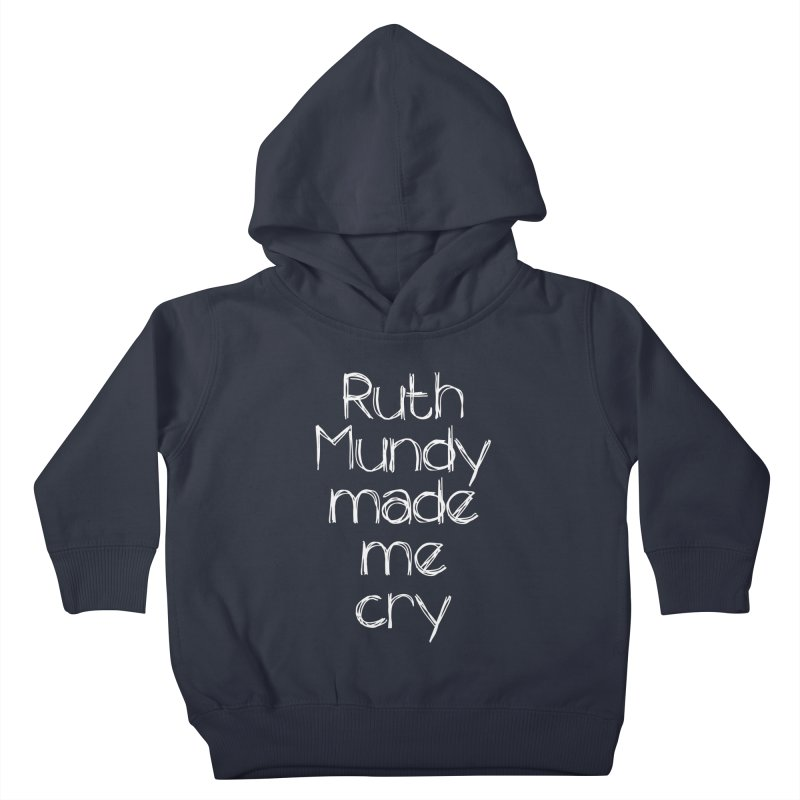 Ruth Mundy Made Me Cry (White text, various colours) Kids Toddler Pullover Hoody by Ruth Mundy