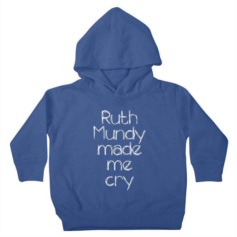 Ruth Mundy Made Me Cry (White text, various colours) Kids  by Ruth Mundy