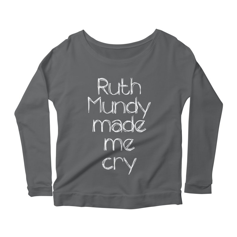 Ruth Mundy Made Me Cry (White text, various colours) Women's Scoop Neck Longsleeve T-Shirt by Ruth Mundy