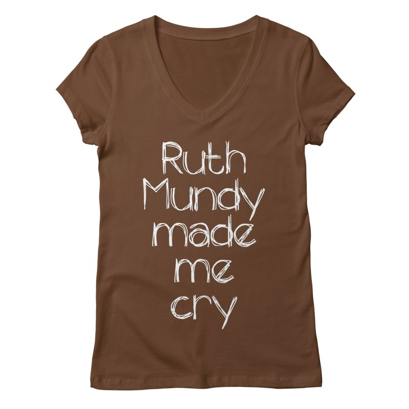 Ruth Mundy Made Me Cry (White text, various colours) Women's Regular V-Neck by Ruth Mundy