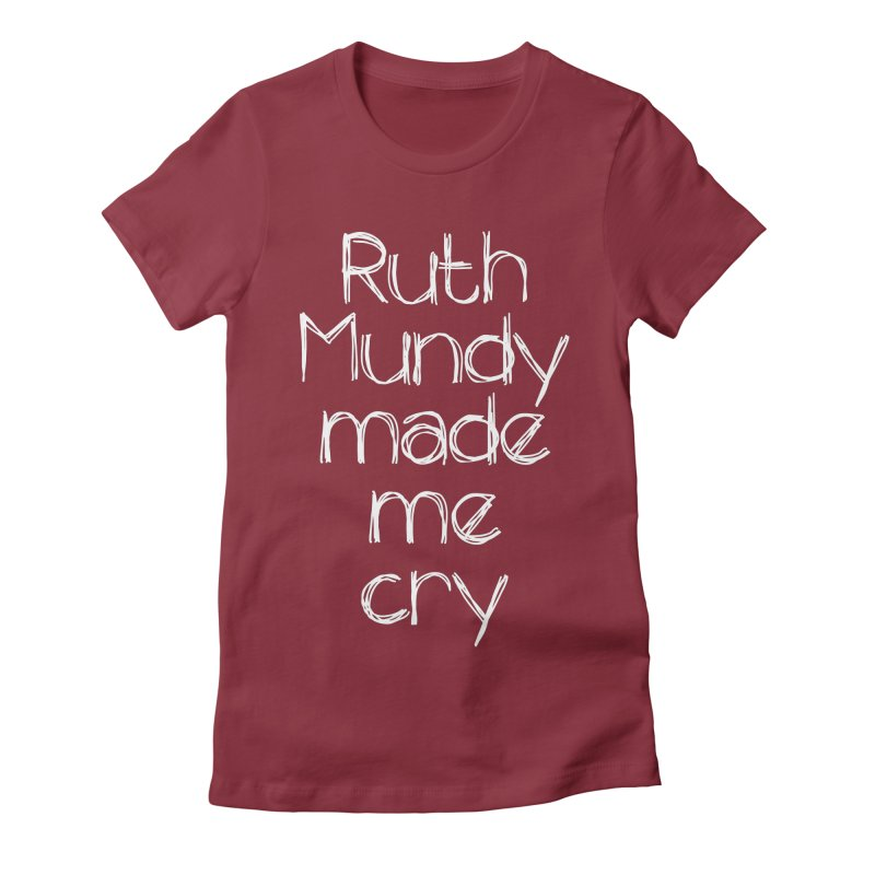 Ruth Mundy Made Me Cry (White text, various colours) Women's Fitted T-Shirt by Ruth Mundy