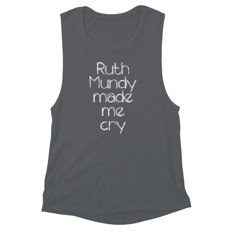 Ruth Mundy Made Me Cry (White text, various colours) Women's Muscle Tank by Ruth Mundy