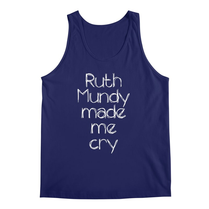 Ruth Mundy Made Me Cry (White text, various colours) Men's Regular Tank by Ruth Mundy