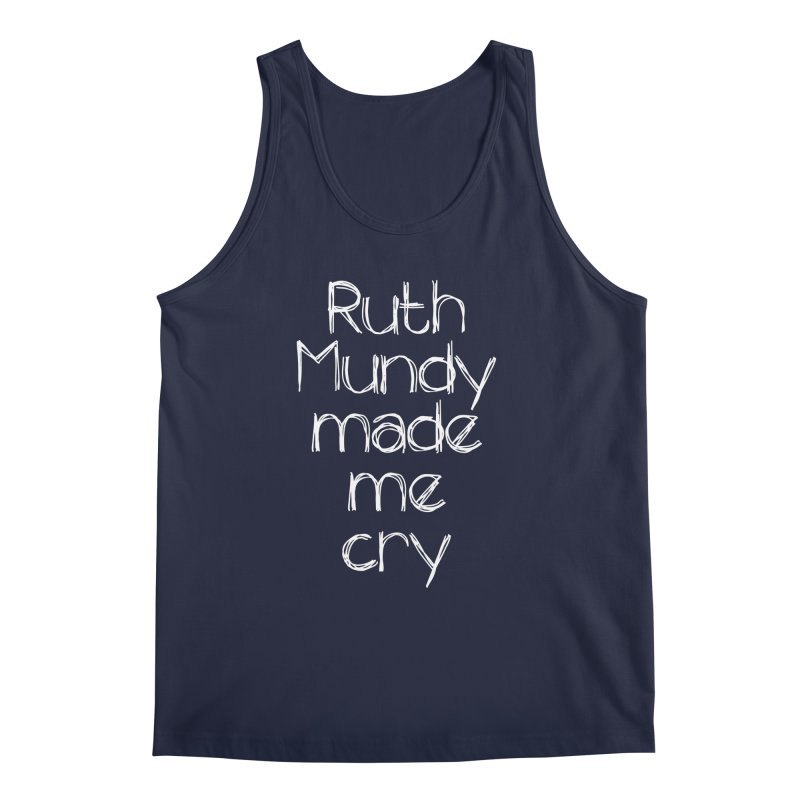 Ruth Mundy Made Me Cry (White text, various colours) Men's  by Ruth Mundy