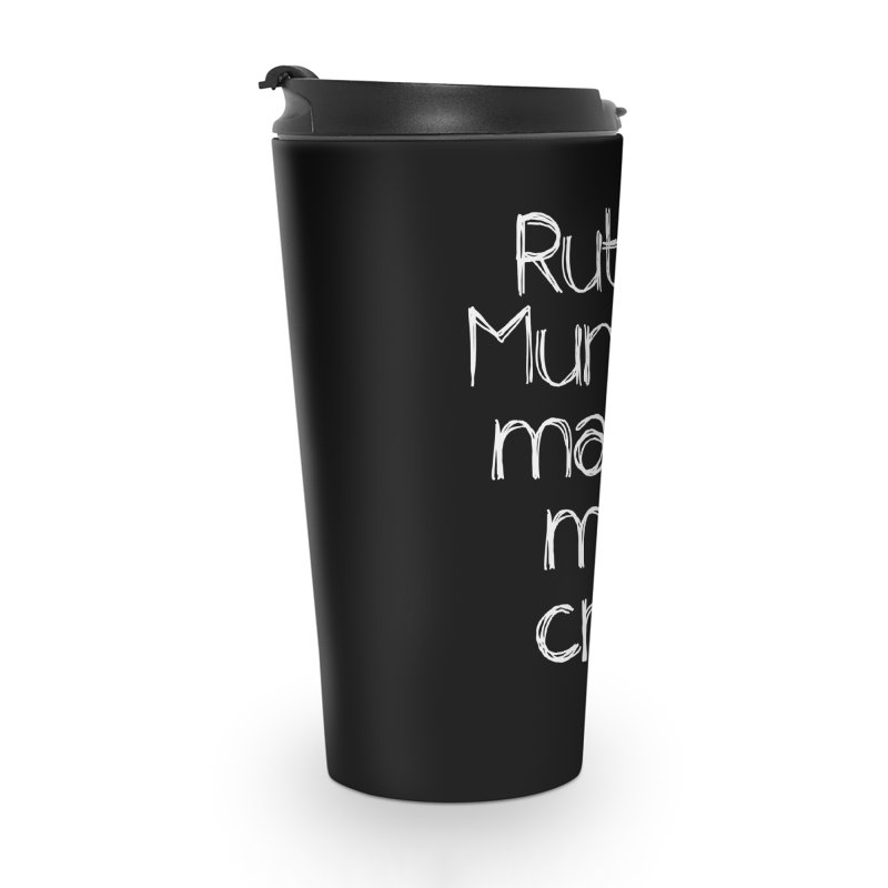 Ruth Mundy Made Me Cry (White text, various colours) Accessories Travel Mug by Ruth Mundy