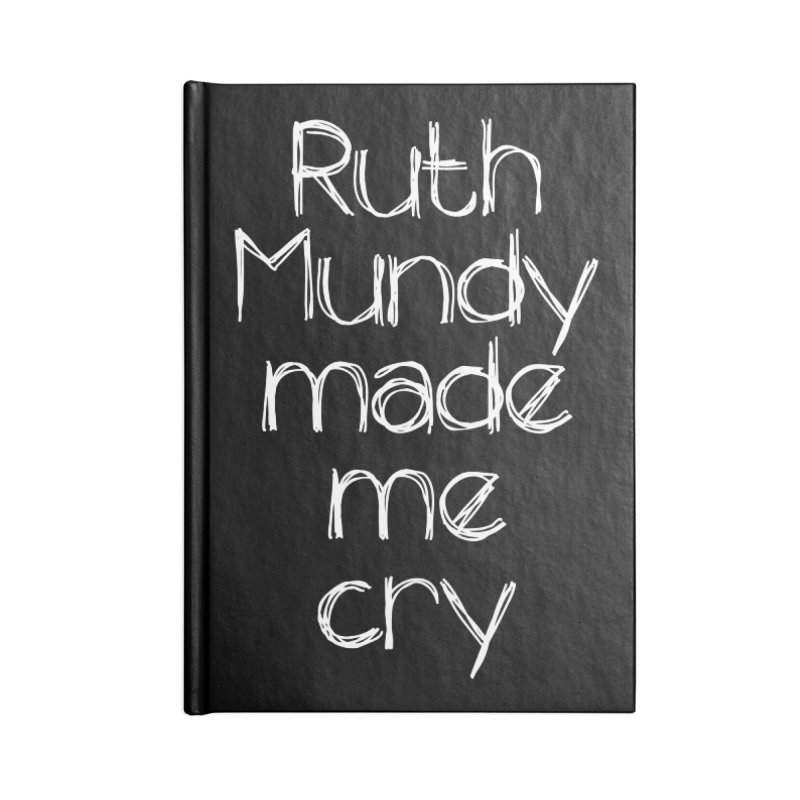 Ruth Mundy Made Me Cry (White text, various colours) Accessories Blank Journal Notebook by Ruth Mundy