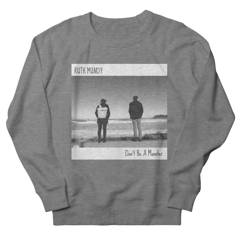 Ruth Mundy - Don't Be A Monster merch Men's French Terry Sweatshirt by Ruth Mundy