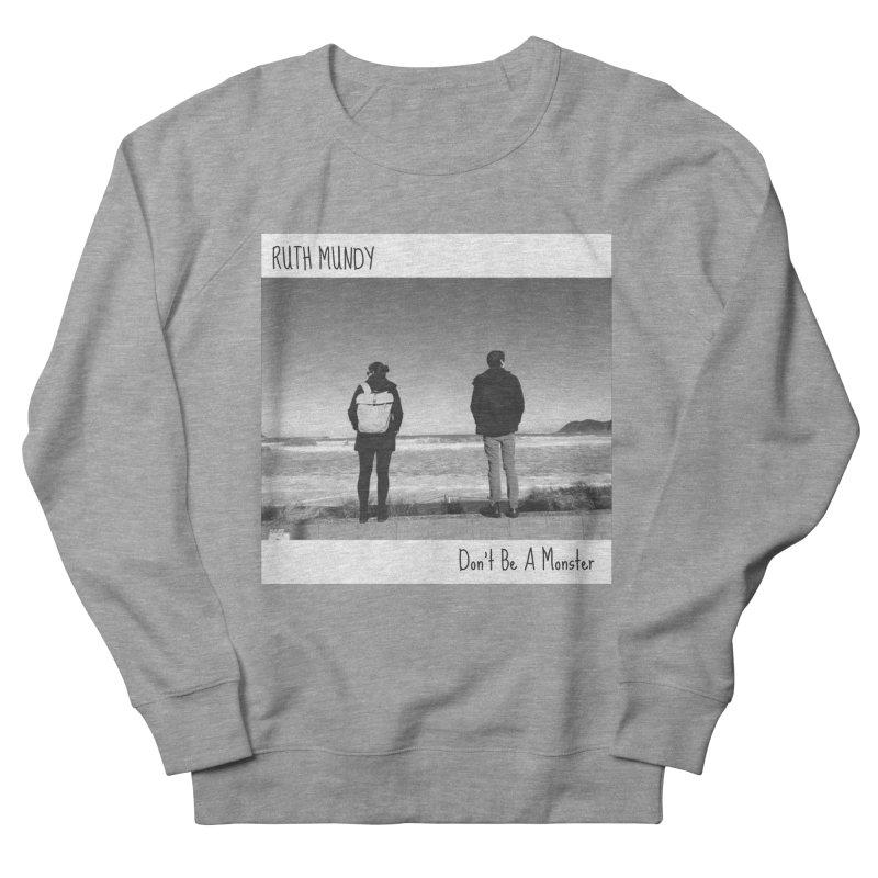 Ruth Mundy - Don't Be A Monster merch Men's Sweatshirt by Ruth Mundy