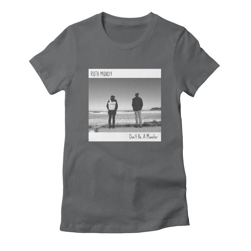 Ruth Mundy - Don't Be A Monster merch Women's T-Shirt by Ruth Mundy