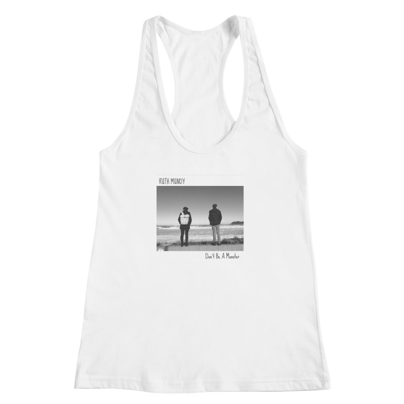 Ruth Mundy - Don't Be A Monster merch Women's Racerback Tank by Ruth Mundy