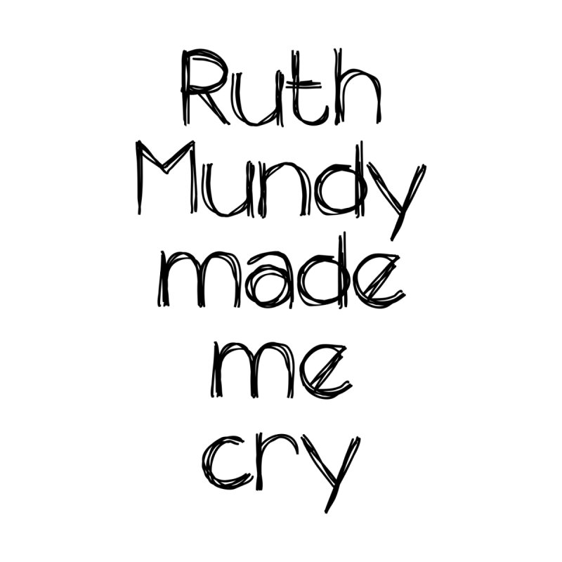 Ruth Mundy Made Me Cry (Black text, various colours) Men's T-Shirt by Ruth Mundy